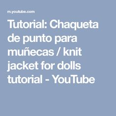 Tutorial: Chaqueta de punto para muñecas / knit jacket for dolls tutorial - YouTube