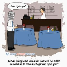 """An SQL query walks into a bar and sees two tables. He walks up to them and says """"Can I join you? Computer Jokes, Funny Comics, Web Development, Puns, Memes, Web Design, Coding, Programming, Walks"""