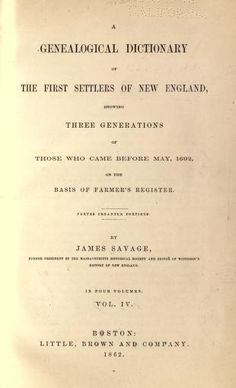 A genealogical dictionary of the first settlers of New England showing three generations of those who came before May, on the basis of Farmer's Register Genealogy Forms, Genealogy Humor, Genealogy Sites, Genealogy Research, Family Genealogy, Genealogy Chart, Family Roots, All Family, Family History Book