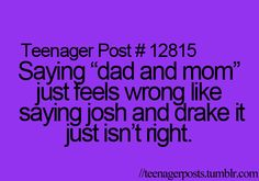 when i read this my brain actually flipped it to say mom and dad... drake and josh..haha