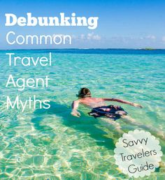 Debunking Myths About Using a Travel Agent - Be a Savvy traveler TODAY'S TRAVEL TIP