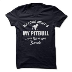 ALL I CARE ABOUT IS MY PITBULL T Shirt, Hoodie, Sweatshirts - custom made shirts #shirt #clothing