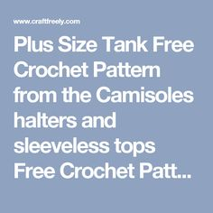 Plus Size Tank Free Crochet Pattern from the Camisoles halters and sleeveless tops Free Crochet Patterns Category and Knit Patterns