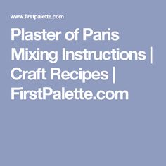 Plaster of Paris Mixing Instructions | Craft Recipes | FirstPalette.com
