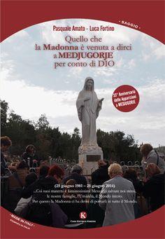 """http://langolodelpersonalcoaching.blogspot.it/2014/10/quello-che-la-madonna-e-venuta-dirci.html QUELLO CHE LA MADONNA E' VENUTA A DIRCI A MEDJUGORJE PER CONTO DI DIO di Pasquale Amato e Luca Fortino Recensione di Raffaele Ciruolo Kimerik Edizioni www.kimerik.it contiene i Messaggi da Medjugorje della Madonna """"Lo sapremo solo leggendo I MESSAGGI da MEDJUGORJE della MADONNA contenuti tutti in questo libro dall'inizio delle Apparizioni al 25 giugno 2014, 33° Anniversario delle stesse"""