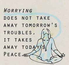Worrying does not take away tomorrow's troubles. De-stress with evening yoga Follow us @ http://www.pinterest.com/yogaideas/everything-yoga/ for more updates.