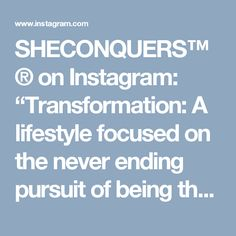"""SHECONQUERS™® on Instagram: """"Transformation: A lifestyle focused on the never ending pursuit of being the best version of yourself everyday personally, professionally…"""""""