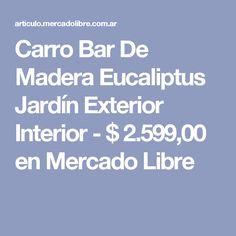 Carro Bar De Madera Eucaliptus Jardín Exterior Interior - $ 2.599,00 en Mercado Libre