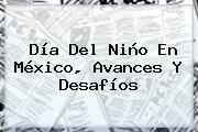 http://tecnoautos.com/wp-content/uploads/imagenes/tendencias/thumbs/dia-del-nino-en-mexico-avances-y-desafios.jpg Día del Niño. Día del Niño en México, avances y desafíos, Enlaces, Imágenes, Videos y Tweets - http://tecnoautos.com/actualidad/dia-del-nino-dia-del-nino-en-mexico-avances-y-desafios/