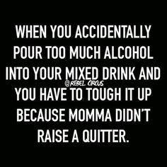 Just because I don't drink anymore (health reasons) doesn't mean I can't appreciate the sentiment. Stupid health problems made me a quitter.