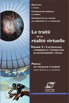 Le traité de la réalité virtuelle Volume 2 - L'interfaçage, l'immersion et l'interaction en environnement virtuel