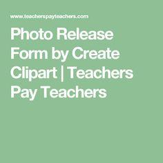 Photo Release Form by Create Clipart | Teachers Pay Teachers