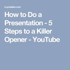 How to Do a Presentation - 5 Steps to a Killer Opener - YouTube