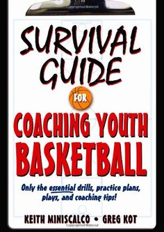 Survival Guide for Coaching Youth Basketball: Only the Essential Drills, Practice Plans, Plays, and Coaching Tips! $10.73