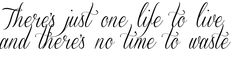 There's just one life to live and there's no time to waste Tattoo designed using TattooGen.com.
