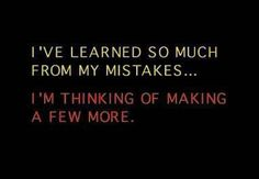J'ai tellement appris de mes erreurs que je pense à en faire des nouvelles