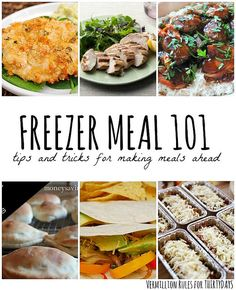 Freezer Meal 101- tips and tricks for making meals ahead.