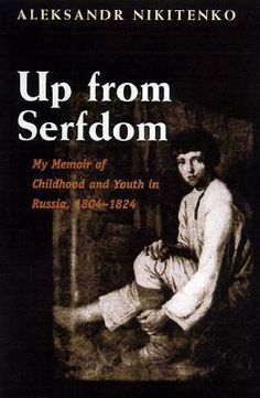 Up from Serfdom... _My Memoir of Childhood and Youth in Russia, 1804-1824 _Aleksandr Nikitenko