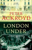"""London Under"" is an atmospheric, imaginative introduction to everything that goes on under London, by Peter Ackroyd"