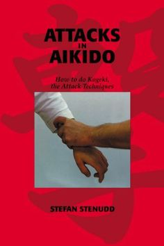Attacks in Aikido: How to do Kogeki, the Attack Techniques by Stefan Stenudd. $7.05. Author: Stefan Stenudd. Publisher: Arriba (October 12, 2009). 190 pages