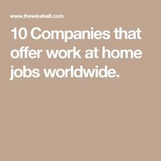 10 Companies that offer work at home jobs worldwide.