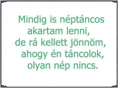 Mindig is néptáncos akartam lenni . Troll, Positive Quotes, Motivational Quotes, Try Not To Laugh, Funny Moments, Puns, Funny Jokes, Haha, Have Fun