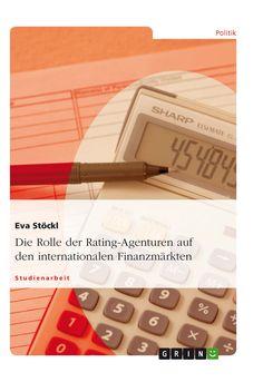 Die Rolle der Rating-Agenturen auf den internationalen Finanzmärkten. GRIN: http://grin.to/WyQK3 Amazon: http://grin.to/zNhqj