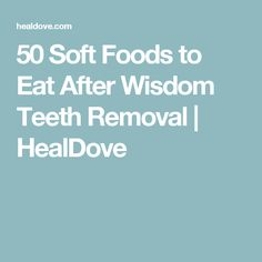 50 Soft Foods to Eat After Wisdom Teeth Removal | HealDove