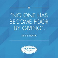 """""""No one has ever become poor by giving."""" - Anne Franks"""