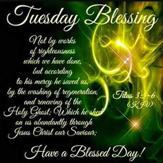 Tuesday Blessing. Titus 3:5-6 KJV Have a Blessed Day!