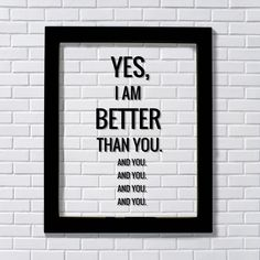 Funny Quote - Floating Quote - Yes, I am better than you. And you. - Superiority Complex by BurntBranch on Etsy