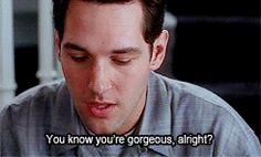 Pin for Later: 37 Reasons You Can't Help But Love Paul Rudd Or (swoon!) THIS line.