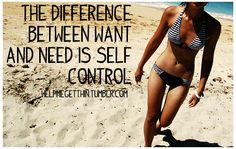 """The difference between want and need is self control.""  {Wow, this applies to so much more than just food.}"