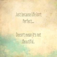 just because life isn't perfect... doesn't mean it's not beautiful.  www.yogimommi.com