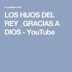 LOS HIJOS DEL REY _GRACIAS A DIOS - YouTube