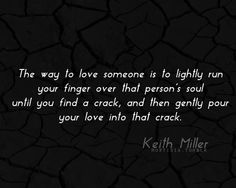 """lightly run your finger over a person's  soul ... """
