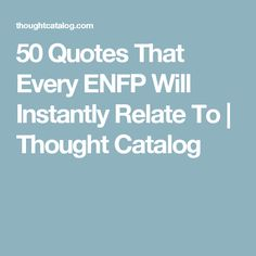 50 Quotes That Every ENFP Will Instantly Relate To | Thought Catalog