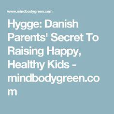 Hygge: Danish Parents' Secret To Raising Happy, Healthy Kids - mindbodygreen.com