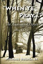 When Ye Pray: The Anatomy of Prayer Book One