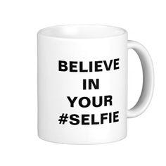 Believe In Your #Selfie Funny Coffee Mugs