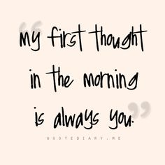 You are my first thought...