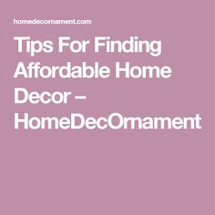 Tips For Finding Affordable Home Decor – HomeDecOrnament