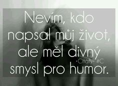 Ještě že mám divný smysl pro humor Source by domouch Sad Love, True Words, Never Give Up, Wallpaper Quotes, Motto, Quotations, Depression, Jokes, Positivity