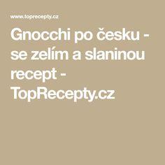 Gnocchi po česku - se zelím a slaninou recept - TopRecepty.cz