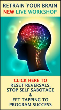 Click Here for the New Workshop: Retrain the Brain: Reset Reversals, Stop Self Sabotage and Program Yourself for EFT Tapping Success