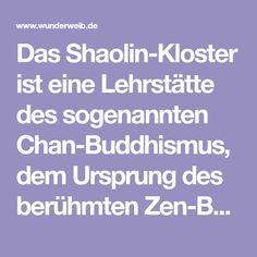 Das Shaolin-Kloster ist eine Lehrstätte des sogenannten Chan-Buddhismus, dem Ursprung des berühmten Zen-Buddhismus. Die gelehrten Tugenden