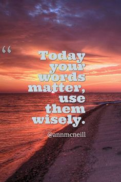 Today your words matter, use them wisely. Follow me at: https://twitter.com/Annmcneill https://www.instagram.com/annmcneill/ https://www.linkedin.com/in/annmcneillmasterbuilder www.annmcneill.com/clarity/