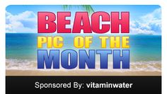 This is the beach pic of the month contest. Submit a beach photo and you might win a 6 month supply of vitaminwater!