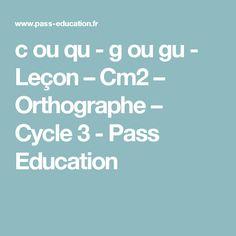 c ou qu  -  g ou gu -  Leçon – Cm2 – Orthographe – Cycle 3 - Pass Education