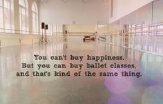 You can't buy happiness. But you can buy ballet classes, and that's kind of the same thing.